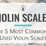 Violin Scales - The 5 Most Commonly Used Violin Scales