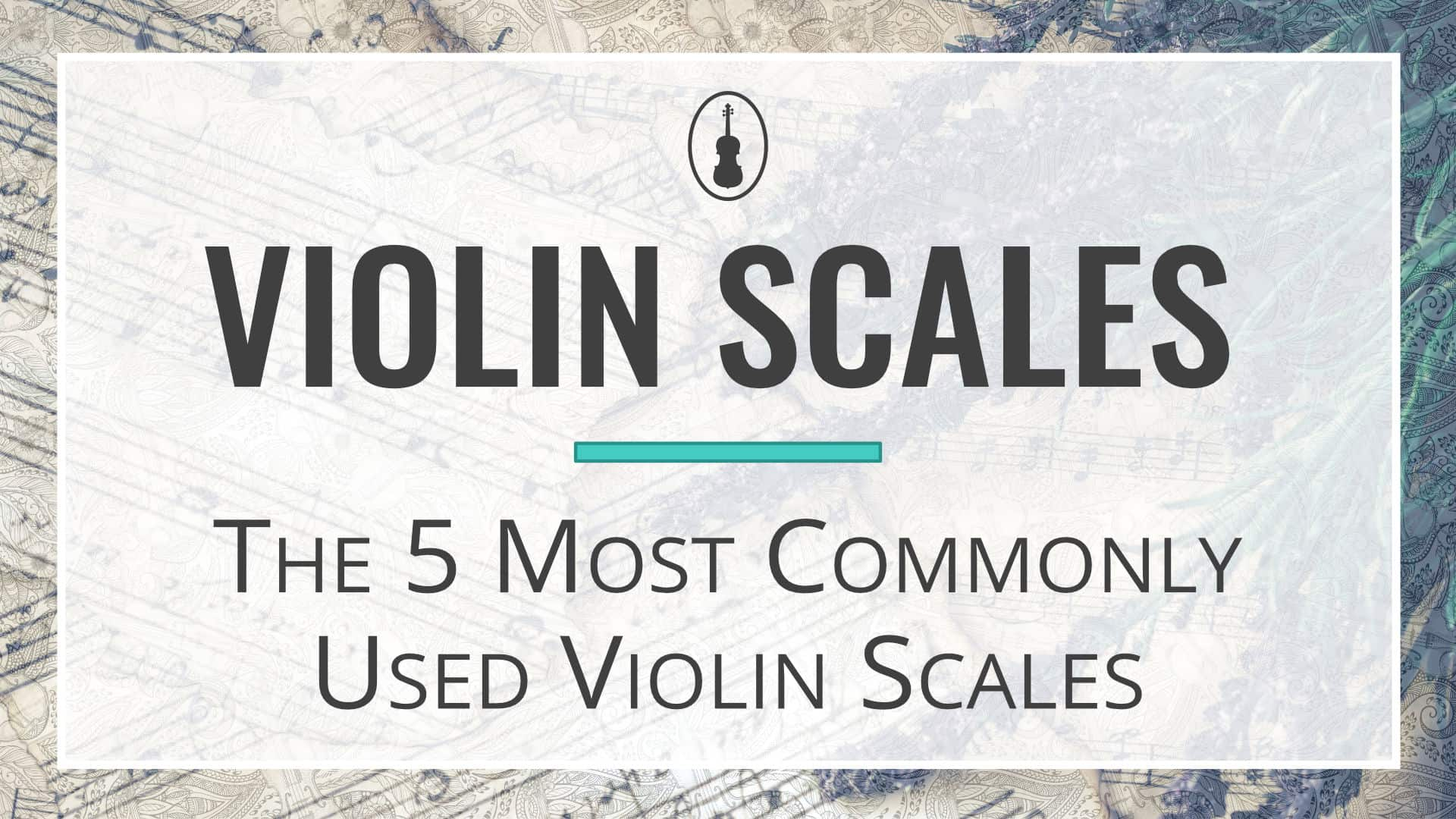 Violin Scales – The 5 Most Commonly Used Violin Scales