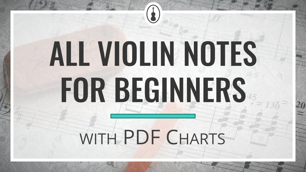 All Violin Notes for Beginners with PDF Charts
