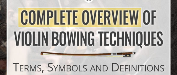 Complete Overview of Violin Bowing Techniques