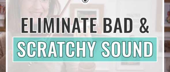 Eliminate Bad & Scratchy Sound on the Violin