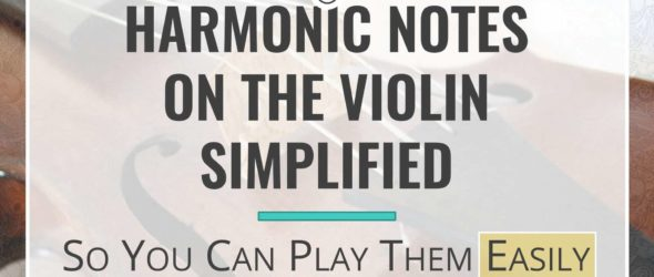 Harmonic Notes on the Violin Simplified- So You Can Play Them Easily