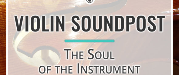 Violin Soundpost - The Soul of the Instrument
