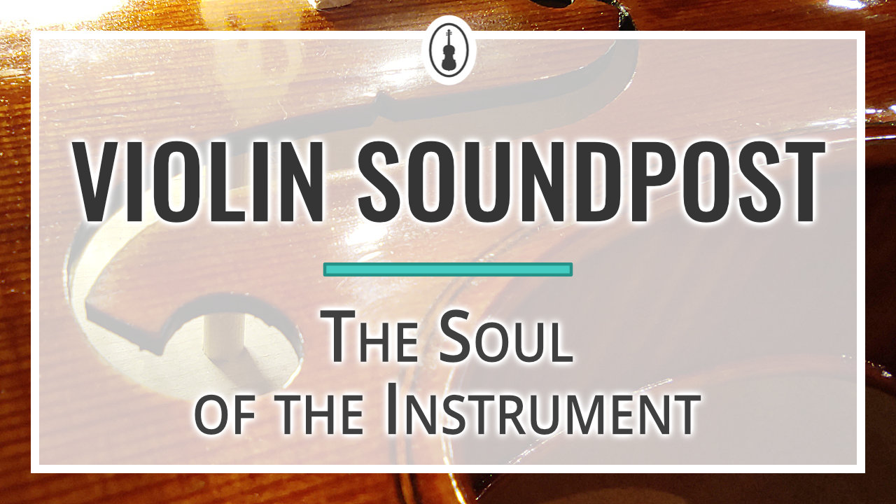 Violin Soundpost – The Soul of the Instrument