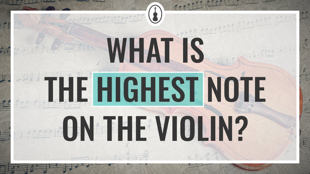 What is the Highest Note on the Violin