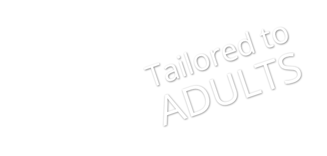 Tailored for adults